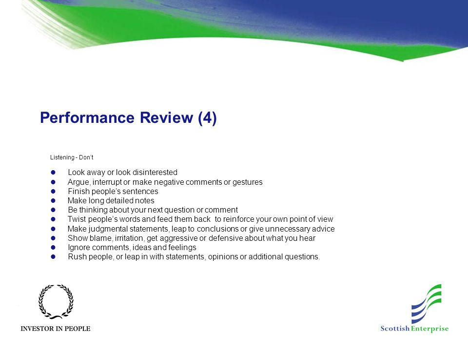 Performance Review (4) Listening - Don't Look away or look disinterested Argue, interrupt or make negative comments or gestures Finish people's senten