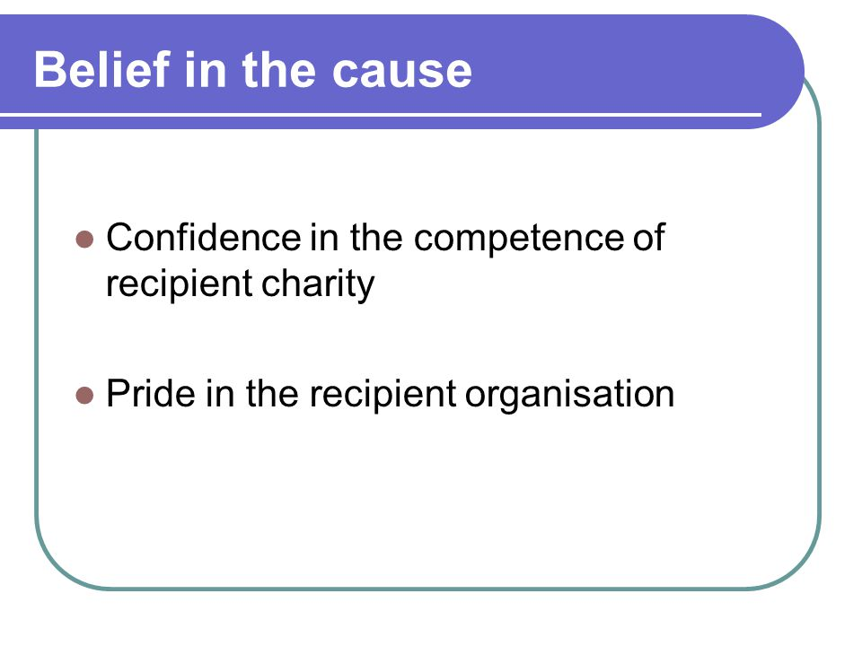 Belief in the cause Confidence in the competence of recipient charity Pride in the recipient organisation