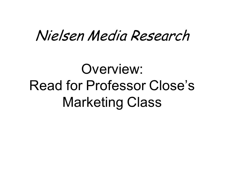 Nielsen Media Research Overview: Read for Professor Close's Marketing Class