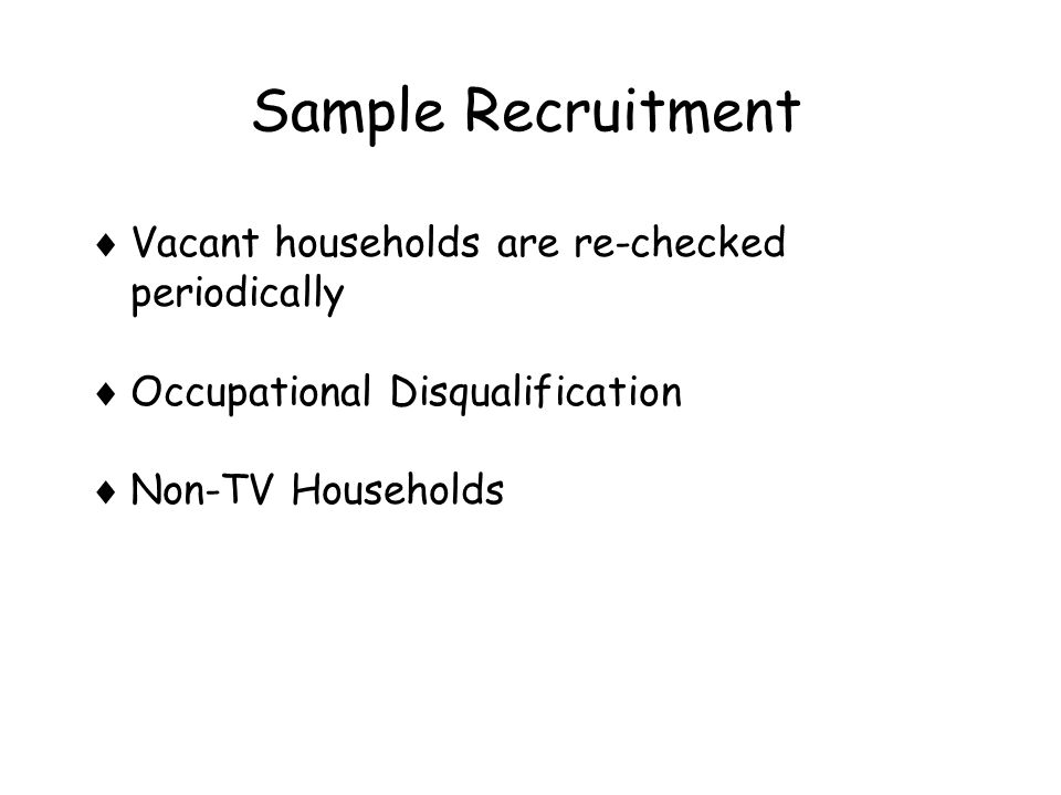 Sample Recruitment  Vacant households are re-checked periodically  Occupational Disqualification  Non-TV Households