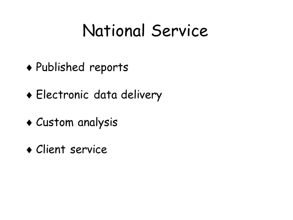 National Service  Published reports  Electronic data delivery  Custom analysis  Client service