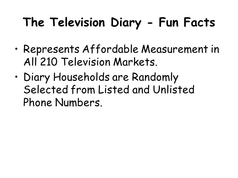 The Television Diary - Fun Facts Represents Affordable Measurement in All 210 Television Markets.