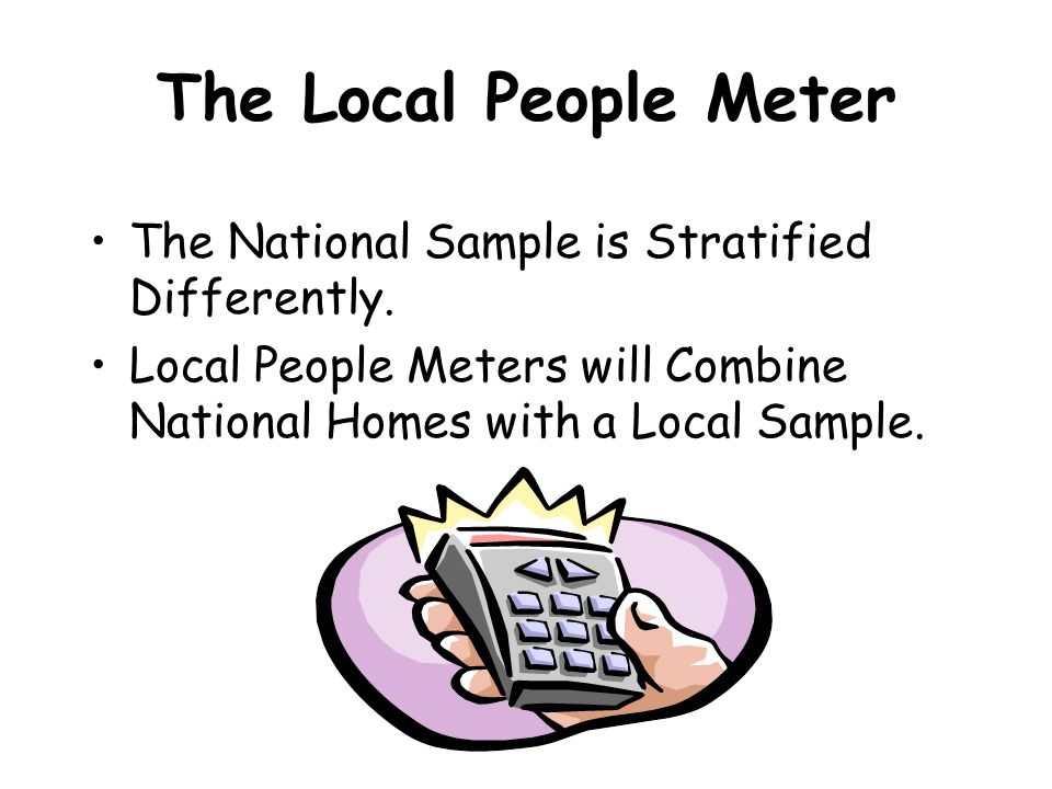 The Local People Meter The National Sample is Stratified Differently.