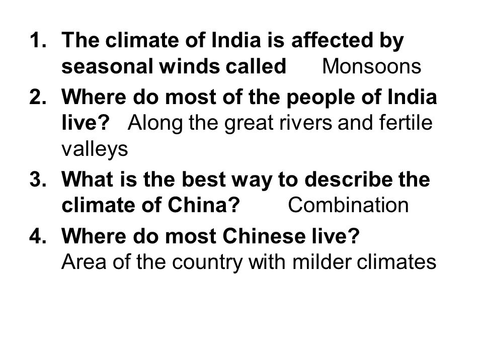 1.The climate of India is affected by seasonal winds called Monsoons 2.Where do most of the people of India live? Along the great rivers and fertile v