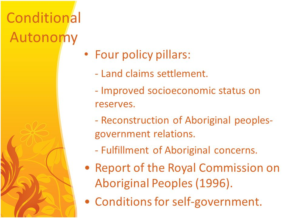 Conditional Autonomy Four policy pillars: - Land claims settlement.
