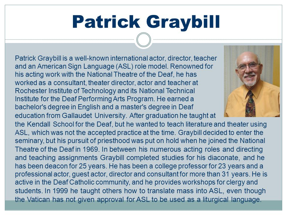 Patrick Graybill is a well-known international actor, director, teacher and an American Sign Language (ASL) role model. Renowned for his acting work w