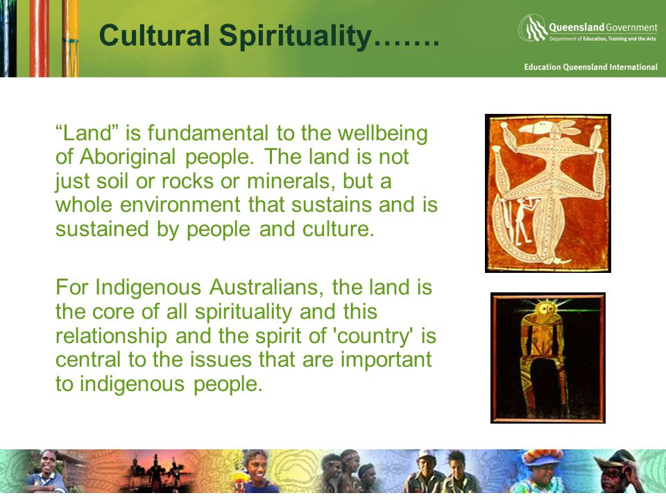 Cultural Spirituality…….  Land is fundamental to the wellbeing of Aboriginal people.