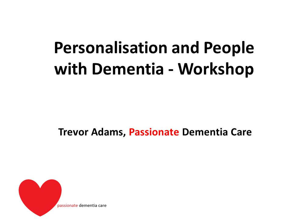 Personalisation and People with Dementia - Workshop Trevor Adams, Passionate Dementia Care