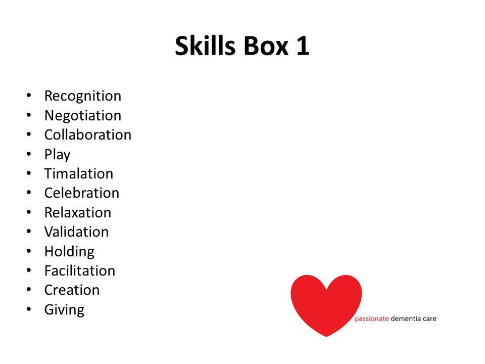 Skills Box 1 Recognition Negotiation Collaboration Play Timalation Celebration Relaxation Validation Holding Facilitation Creation Giving