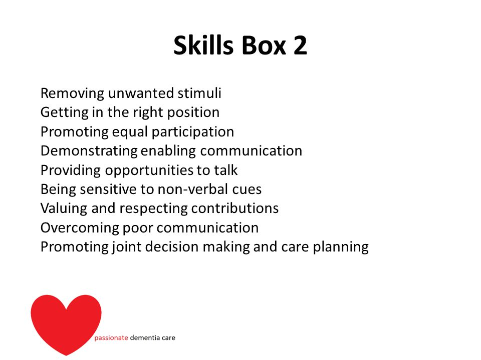 Skills Box 2 Removing unwanted stimuli Getting in the right position Promoting equal participation Demonstrating enabling communication Providing oppo
