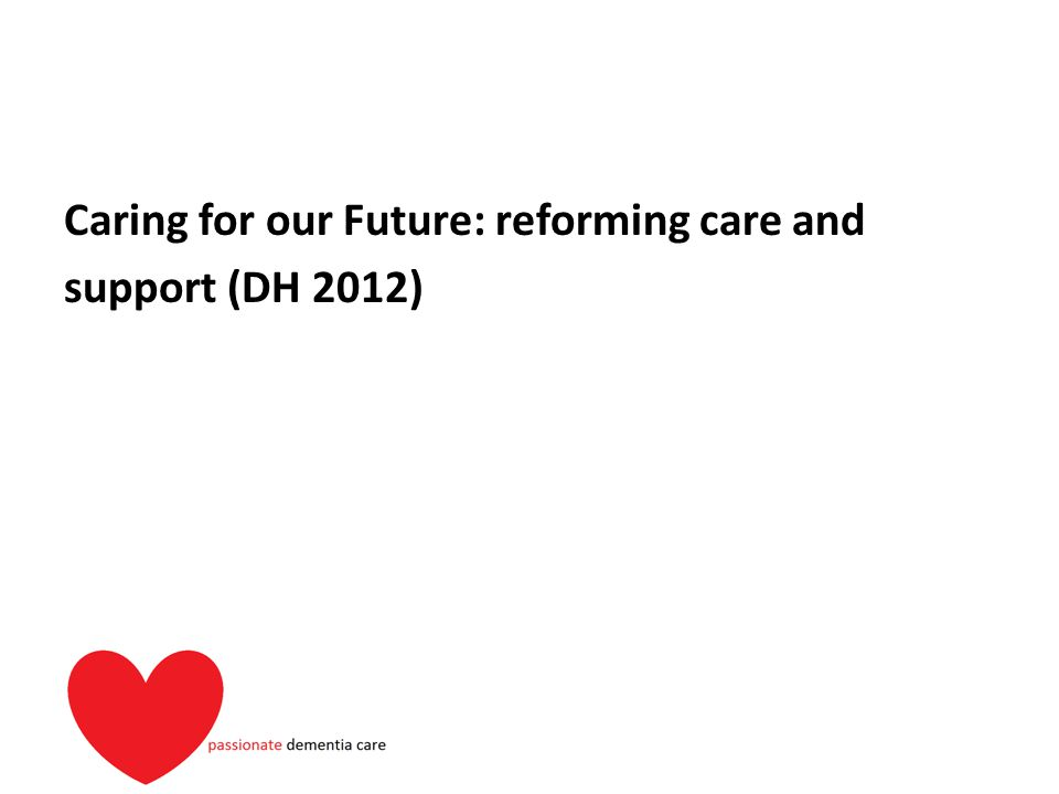 Caring for our Future: reforming care and support (DH 2012)