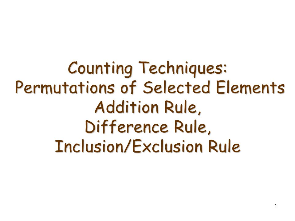 1 Counting Techniques: Permutations of Selected Elements Addition Rule, Difference Rule, Inclusion/Exclusion Rule