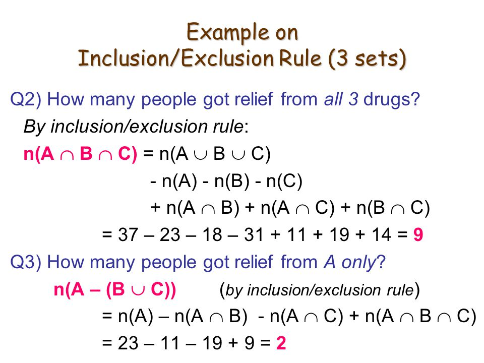 Example on Inclusion/Exclusion Rule (3 sets) Q2) How many people got relief from all 3 drugs.