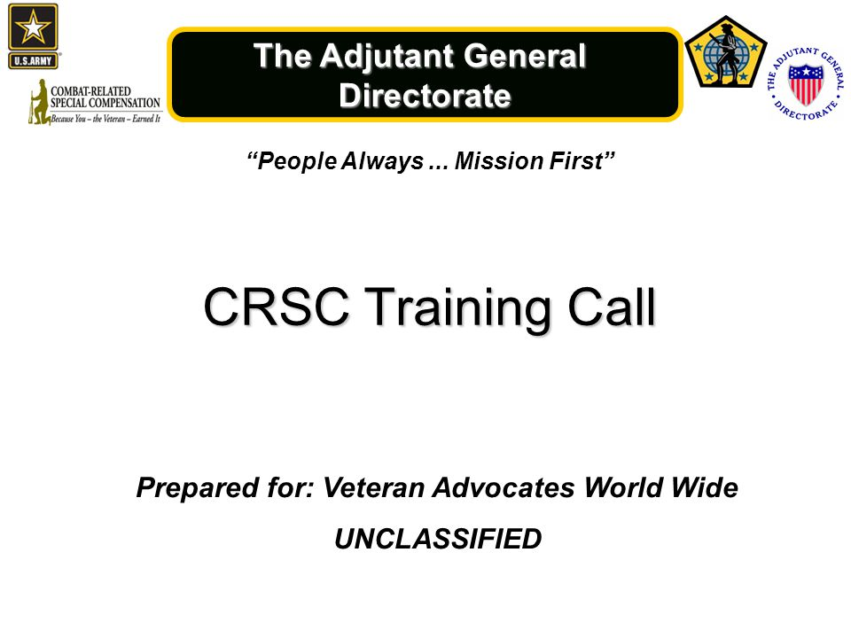 """The Adjutant General Directorate """"People Always... Mission First"""" CRSC Training Call Prepared for: Veteran Advocates World Wide UNCLASSIFIED"""