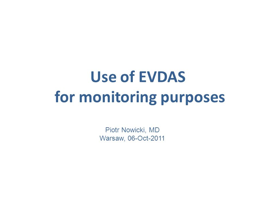 Use of EVDAS for monitoring purposes Piotr Nowicki, MD Warsaw, 06-Oct-2011