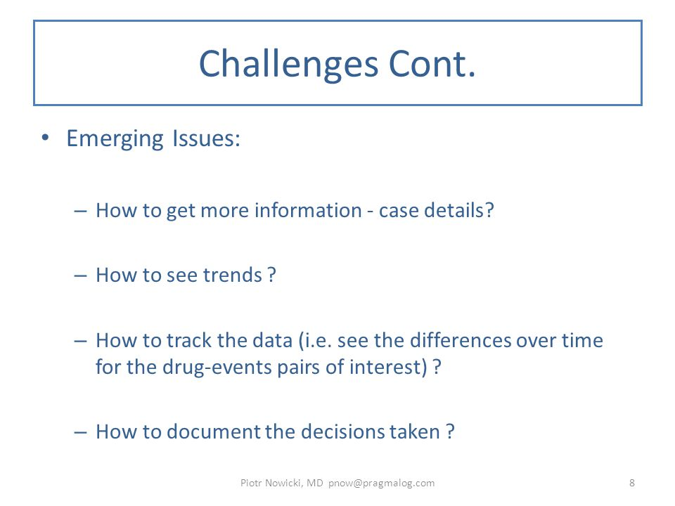 Challenges Cont. Emerging Issues: – How to get more information - case details.