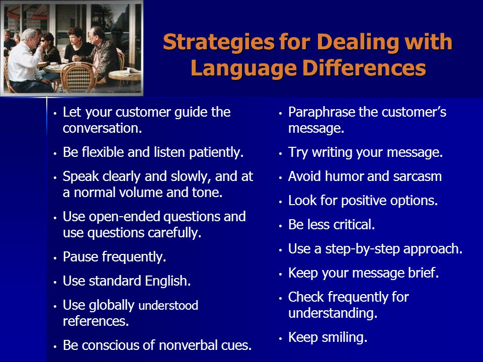 Strategies for Dealing with Language Differences Let your customer guide the conversation.