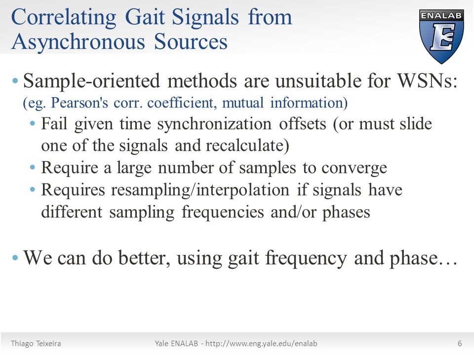 Thiago TeixeiraYale ENALAB -   Correlating Gait Signals from Asynchronous Sources  Sample-oriented methods are unsuitable for WSNs: (eg.