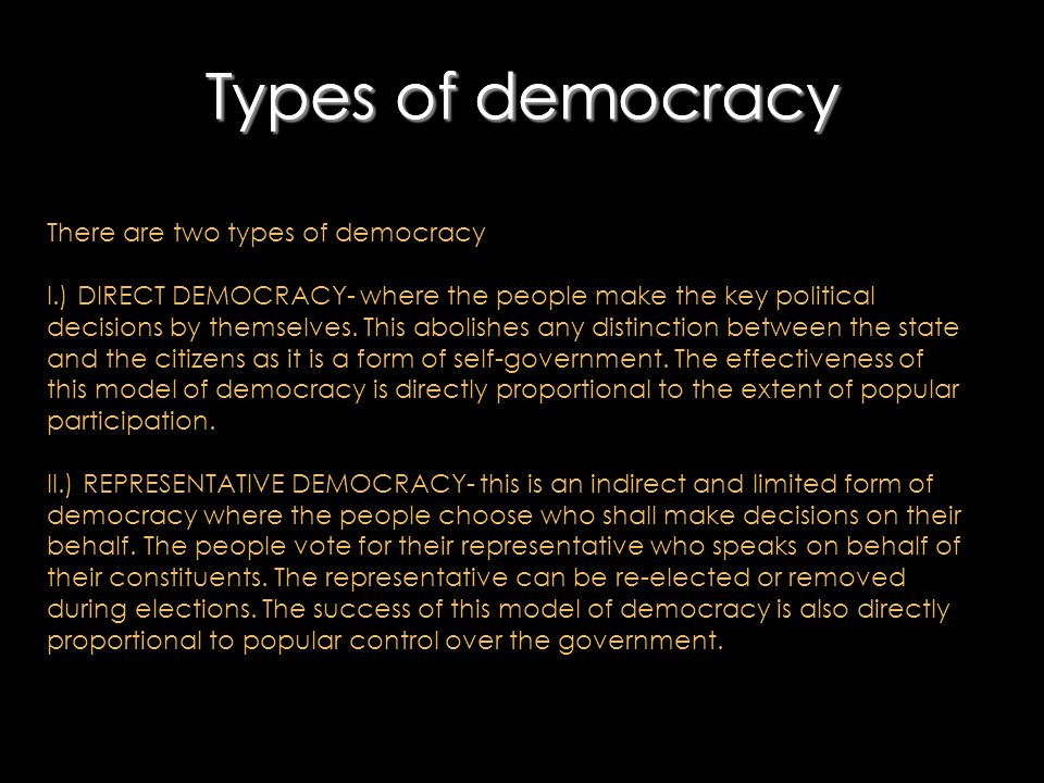 Direct democracy Features of direct democracy: I.) Popular participation is direct; citizens themselves make decisions, they are not confined to choosing individuals who do.