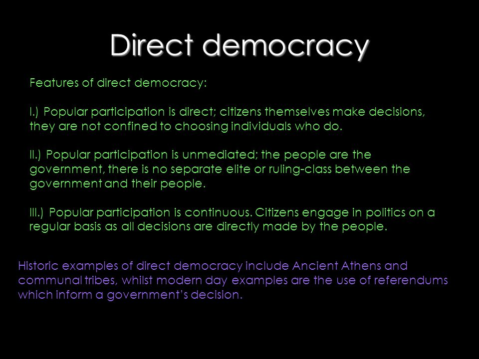 Direct democracy Benefits of direct democracy: I.) It is the only form of pure democracy.