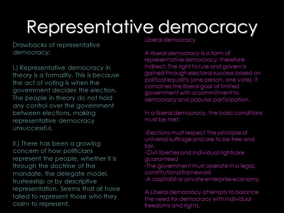 Representative democracy Drawbacks of representative democracy: I.) Representative democracy in theory is a formality. This is because the act of voti