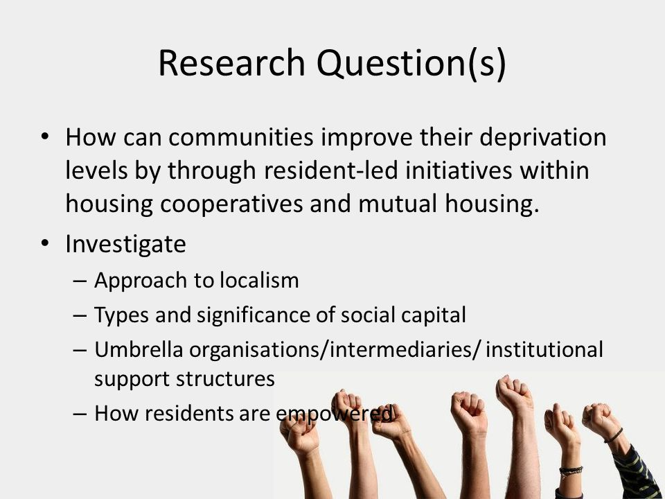 Research Question(s) How can communities improve their deprivation levels by through resident-led initiatives within housing cooperatives and mutual housing.
