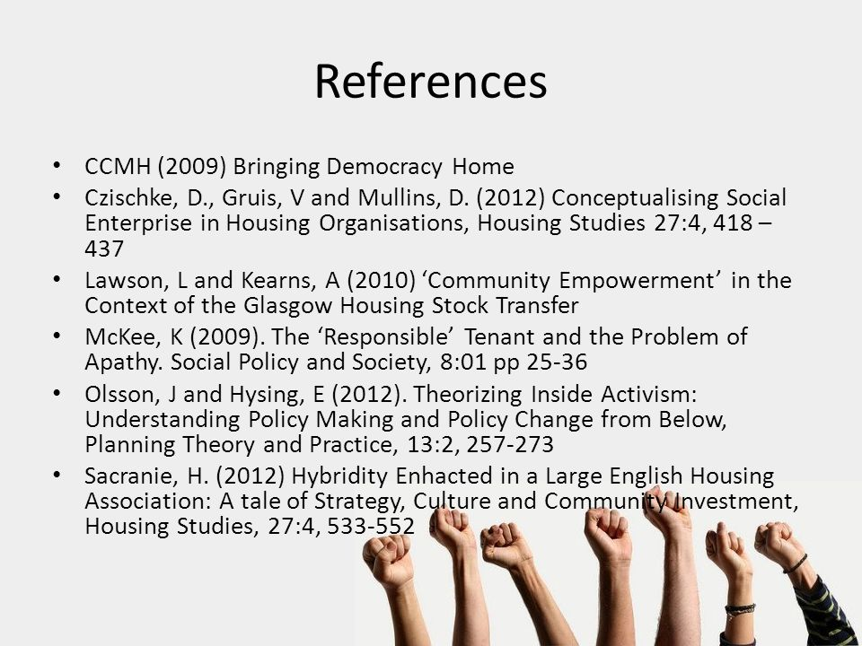 References CCMH (2009) Bringing Democracy Home Czischke, D., Gruis, V and Mullins, D.