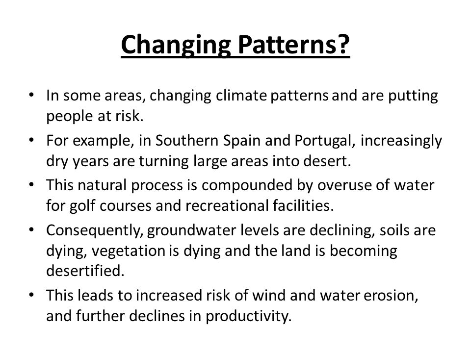 Changing Patterns.In some areas, changing climate patterns and are putting people at risk.