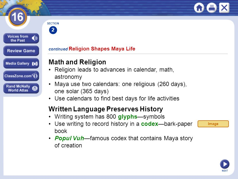 NEXT continued Religion Shapes Maya Life Math and Religion Religion leads to advances in calendar, math, astronomy Maya use two calendars: one religio