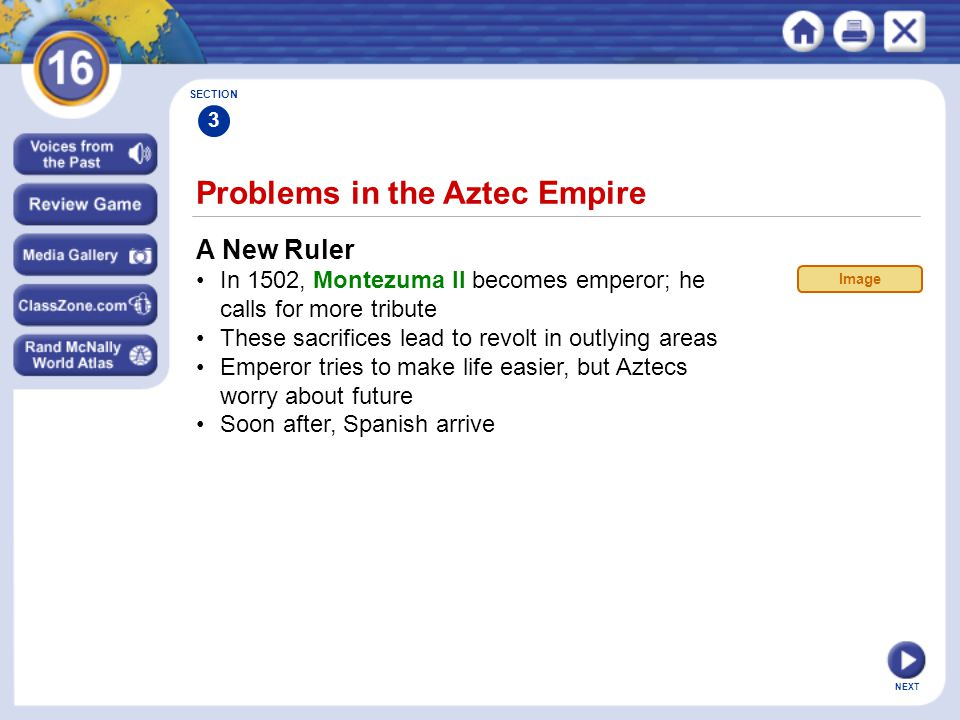 NEXT Problems in the Aztec Empire A New Ruler In 1502, Montezuma II becomes emperor; he calls for more tribute These sacrifices lead to revolt in outl