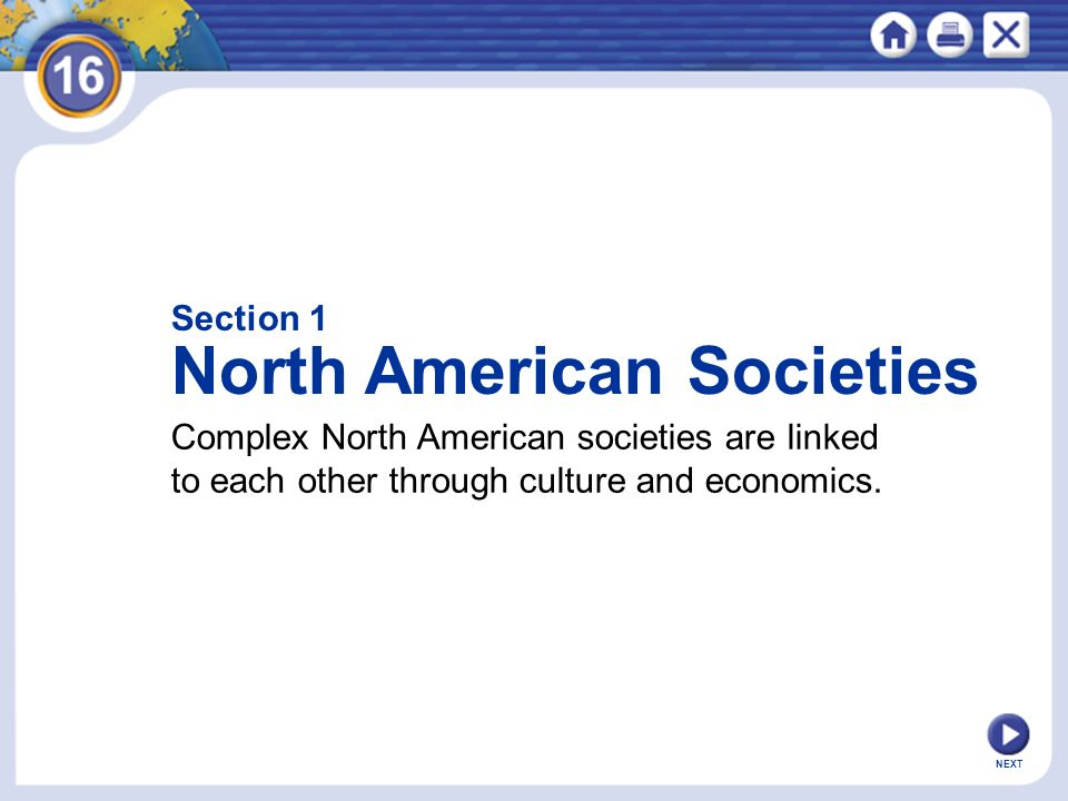 NEXT Section 1 North American Societies Complex North American societies are linked to each other through culture and economics.