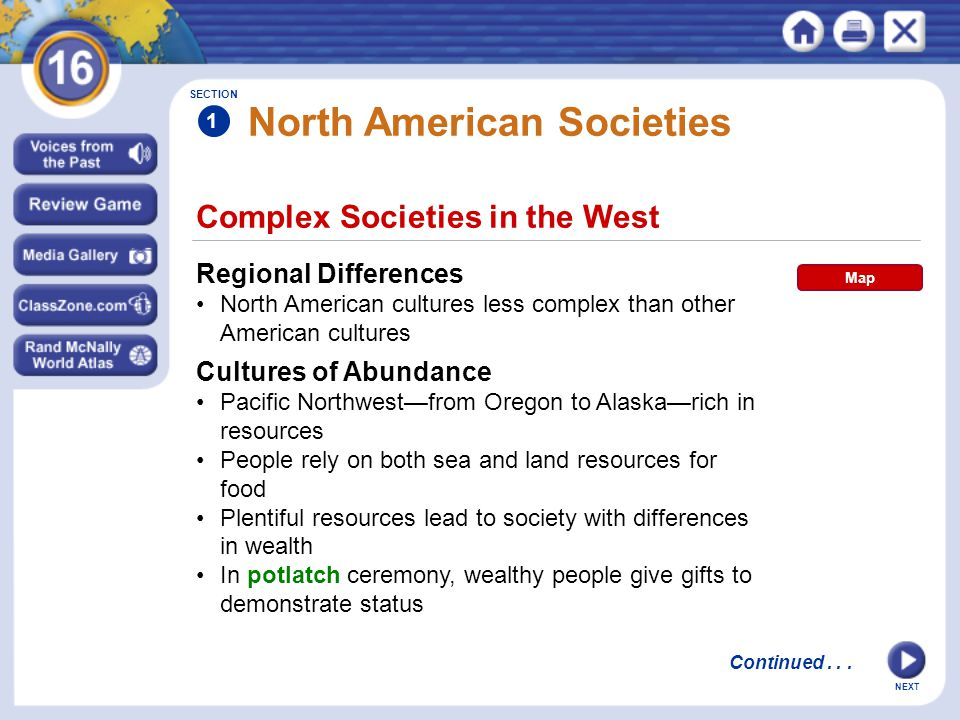 NEXT Complex Societies in the West North American Societies Regional Differences North American cultures less complex than other American cultures Cul