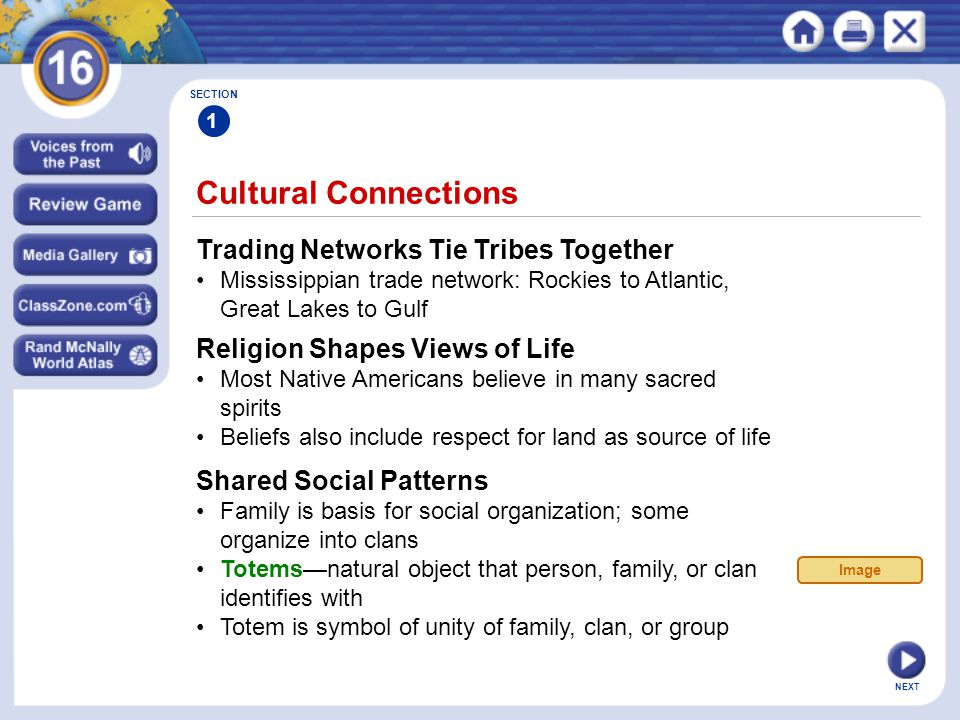 NEXT Cultural Connections SECTION 1 Trading Networks Tie Tribes Together Mississippian trade network: Rockies to Atlantic, Great Lakes to Gulf Religio