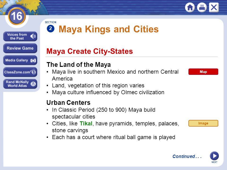 NEXT Maya Create City-States Maya Kings and Cities The Land of the Maya Maya live in southern Mexico and northern Central America Land, vegetation of