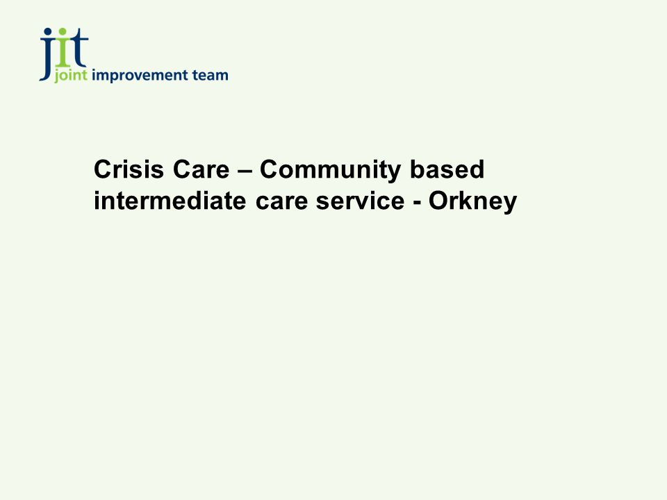 Crisis Care – Community based intermediate care service - Orkney