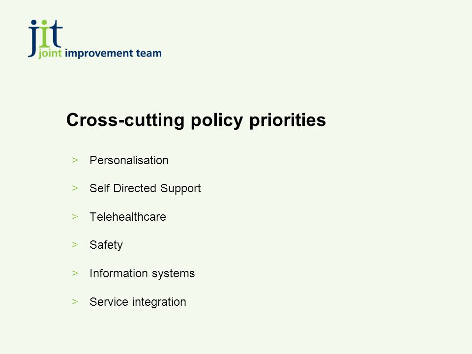 Cross-cutting policy priorities >Personalisation >Self Directed Support >Telehealthcare >Safety >Information systems >Service integration