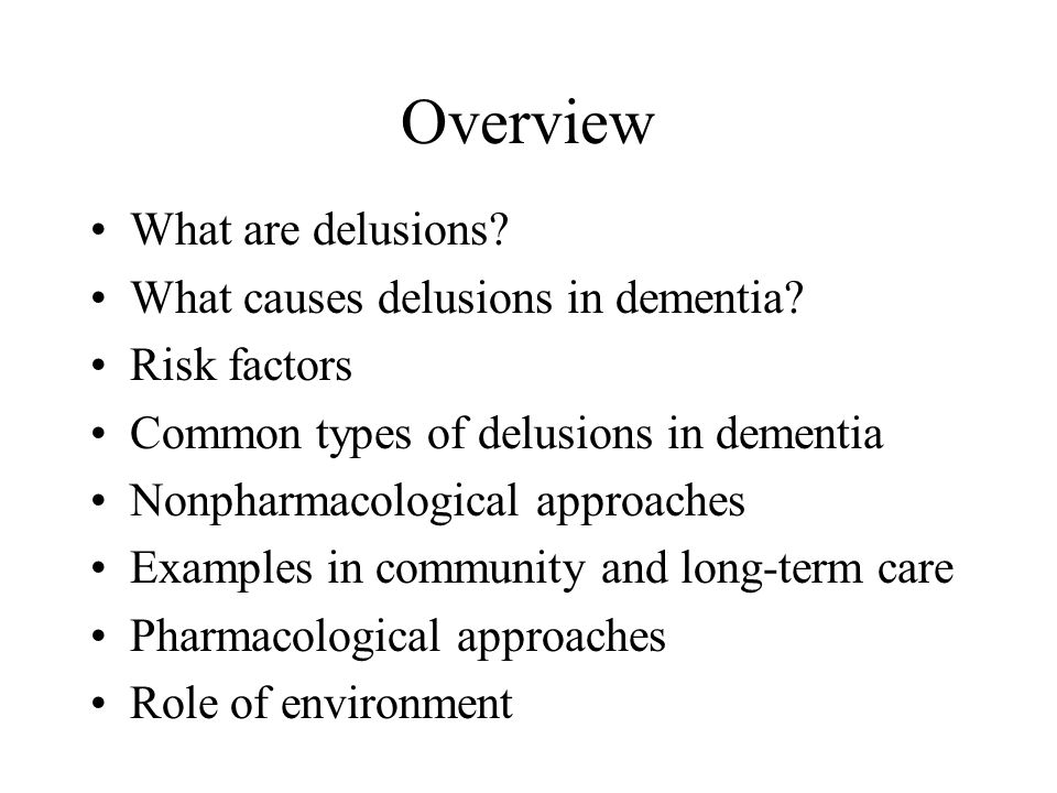 Overview What are delusions. What causes delusions in dementia.