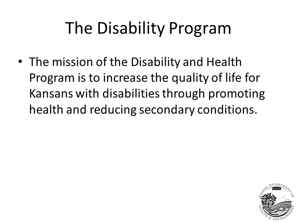 Kansans with a disability According to the 2009 BRFSS, 21% of all Kansans 18 years and older have a disability.