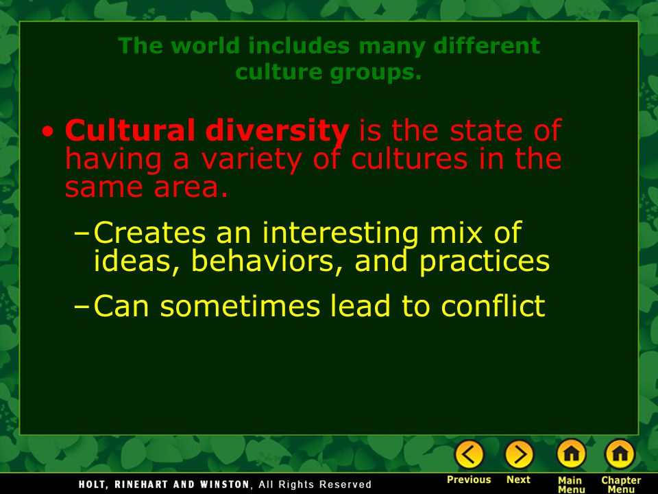 The world includes many different culture groups. Cultural diversity is the state of having a variety of cultures in the same area. –Creates an intere