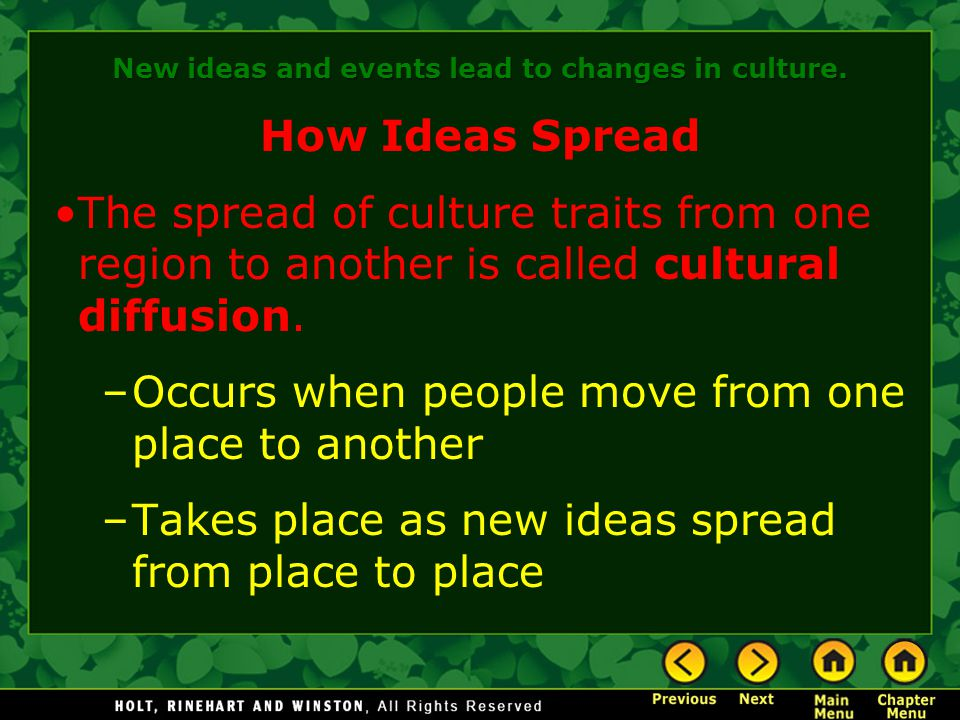 How Ideas Spread The spread of culture traits from one region to another is called cultural diffusion. –Occurs when people move from one place to anot