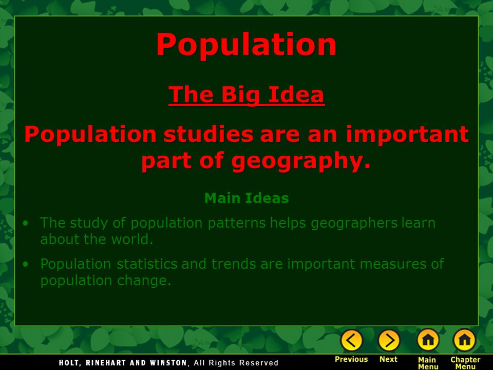 Population The Big Idea Population studies are an important part of geography. Main Ideas The study of population patterns helps geographers learn abo