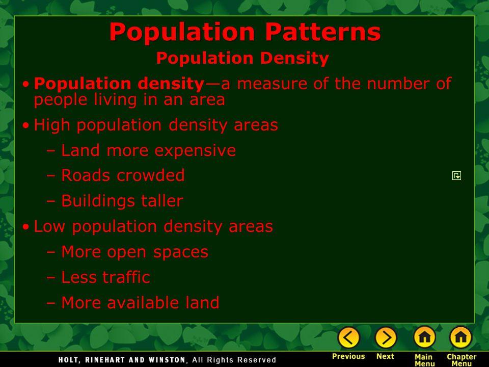 Population Patterns Population Density Population density—a measure of the number of people living in an area High population density areas –Land more