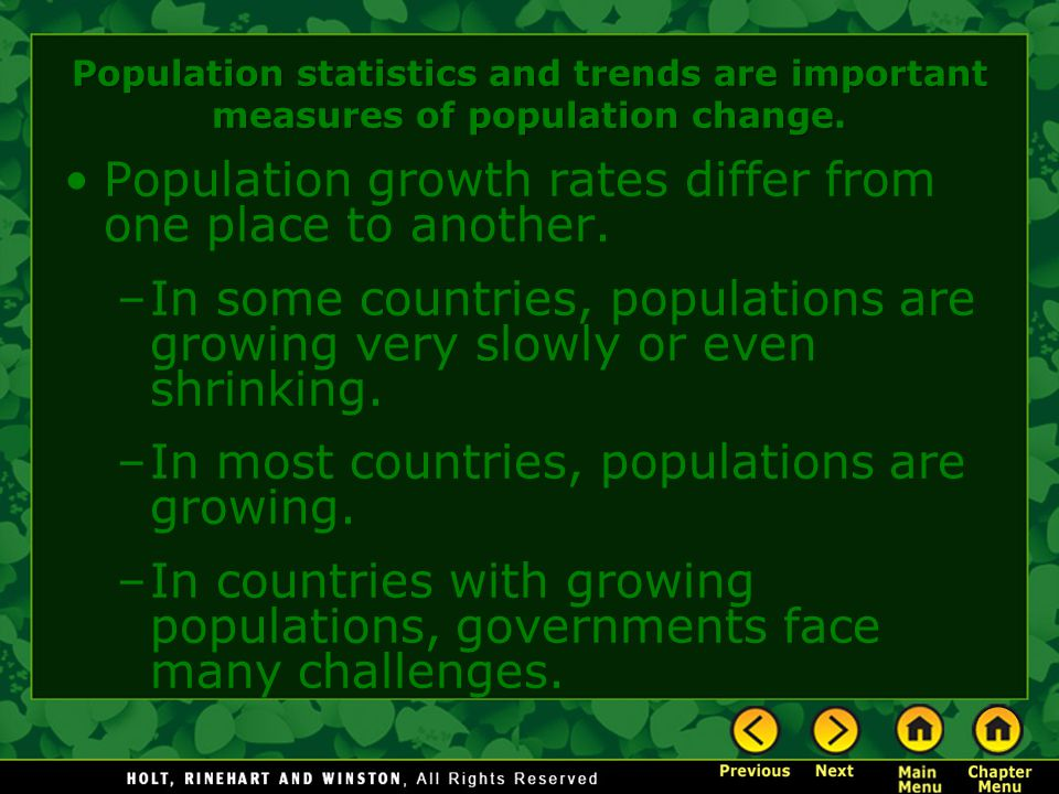 Population statistics and trends are important measures of population change. Population growth rates differ from one place to another. –In some count