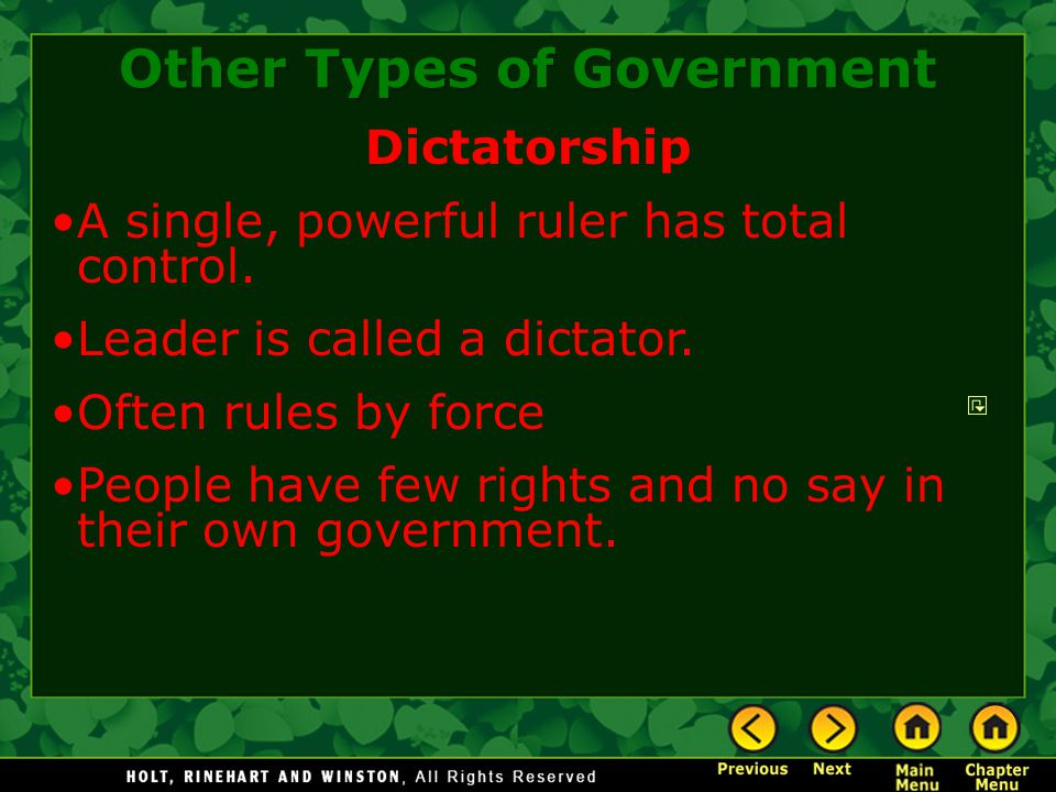 Dictatorship A single, powerful ruler has total control. Leader is called a dictator. Often rules by force People have few rights and no say in their