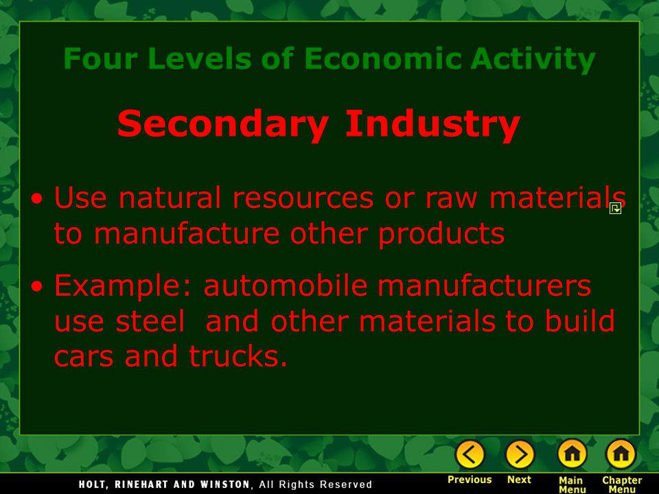 Use natural resources or raw materials to manufacture other products Example: automobile manufacturers use steel and other materials to build cars and