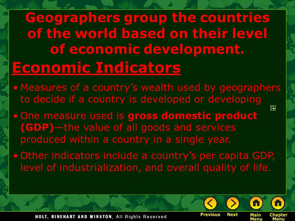 Economic Indicators Measures of a country's wealth used by geographers to decide if a country is developed or developing One measure used is gross dom