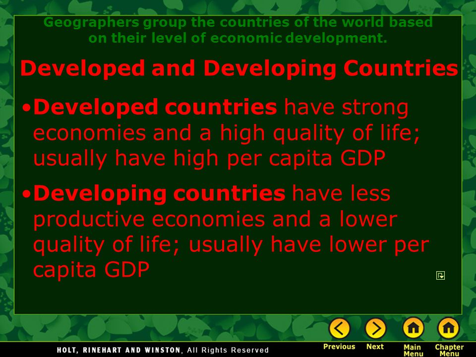 Developed and Developing Countries Developed countries have strong economies and a high quality of life; usually have high per capita GDP Developing c