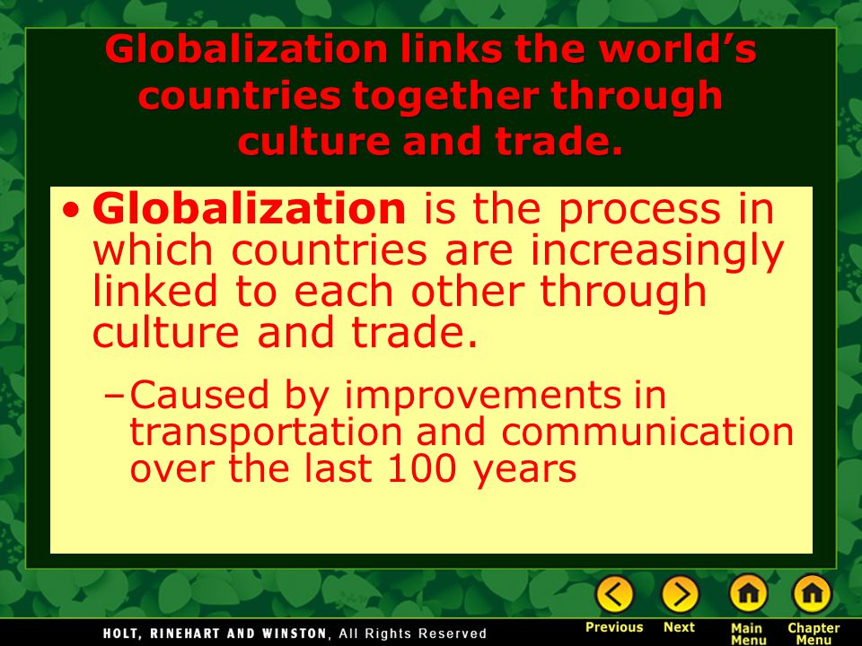 Globalization links the world's countries together through culture and trade. Globalization is the process in which countries are increasingly linked