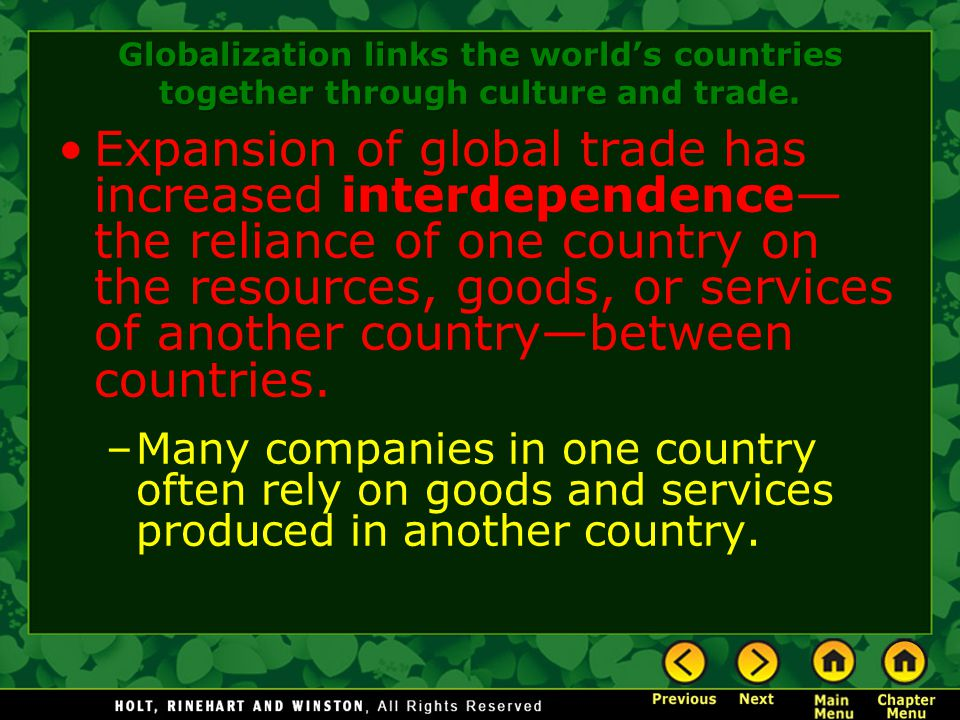 Expansion of global trade has increased interdependence— the reliance of one country on the resources, goods, or services of another country—between c