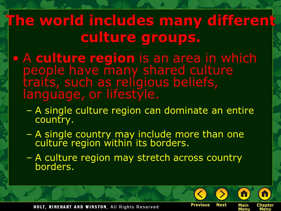The world includes many different culture groups. A culture region is an area in which people have many shared culture traits, such as religious belie